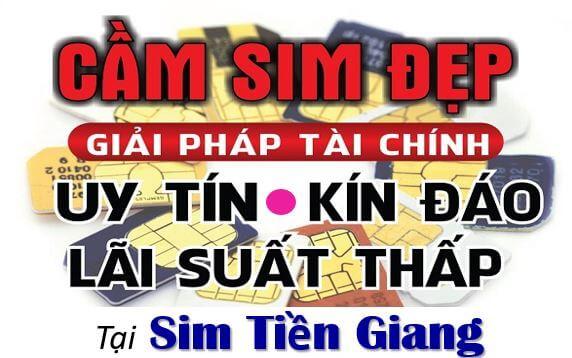 Dịch Vụ Cầm Cố Sim Số Đẹp Lãi Suất THẤP NHẤT Tại Sim Tiền Giang