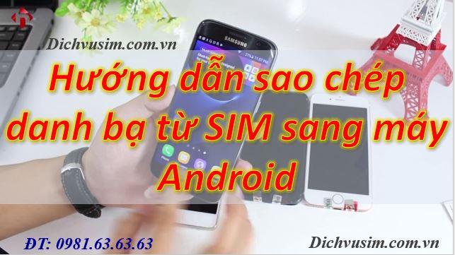 Hướng dẫn cách sao chép danh bạ từ SIM sang máy Android ĐƠN GIẢN NHẤT